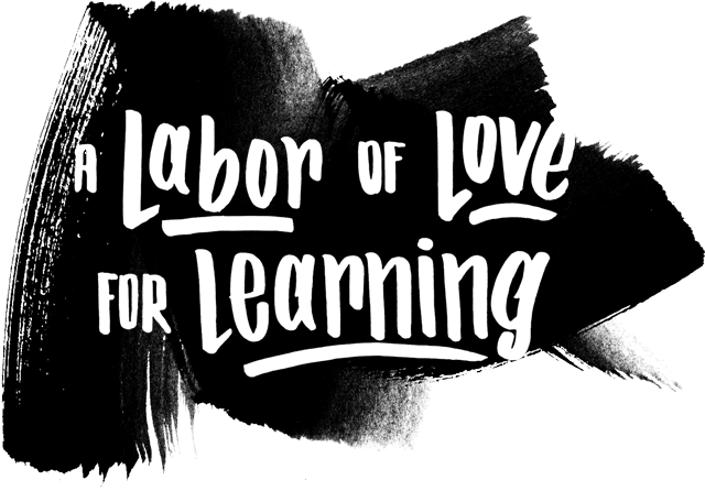 A labor of love for learning.